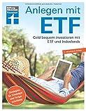 Anlagen mit ETF: Für Einsteiger und Fortgeschrittene - Vermögensaufbau und Altersvorsorge - Qualität, Kosten - Aktualisiert und überarbeitet   Von ... bequem investieren mit ETF und Indexfonds