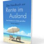 Den Ruhestand im Ausland genießen: Schritt für Schritt von der Planung bis zur Umsetzung!